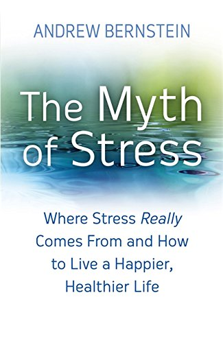 The Myth Of Stress: Where stress really comes from and how to live a happier, healthier life