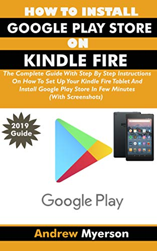 HOW TO INSTALL GOOGLE PLAY STORE ON KINDLE FIRE: The Complete Guide With Step By Step Instructions To Set Up Your Kindle Fire Tablet And Install Google ... Minutes (With Screenshots) (English Edition) - Kindle-app 7 Für Windows