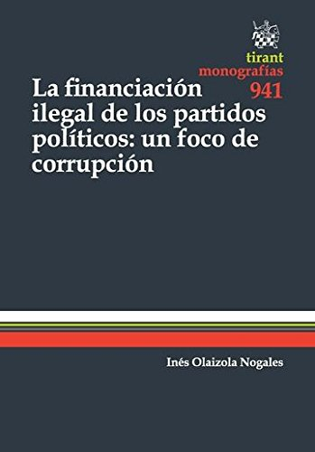 La Financiación Ilegal de los Partidos Políticos: un Foco de Corrupción (Monografías) por Ines Olaizola Nogales