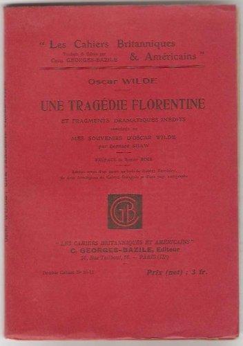 Une tragédie florentine et fragments dramatiques inédits. Précédés de Mes souvenirs d'Oscar Wilde par Bernard Shaw. Préface de Robert Ross. (Oscar Souvenirs)