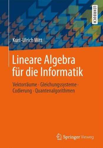 Lineare Algebra für die Informatik: Vektorräume, Gleichungssysteme, Codierung, Quantenalgorithmen
