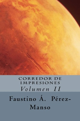 Corredor de impresiones y otras historias: Relatos fantásticos: Volume 2 (Relatos 2015)