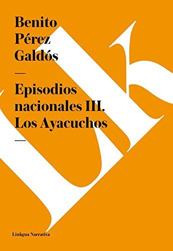 Episodios nacionales III. Los Ayacuchos por Benito Pérez Galdós