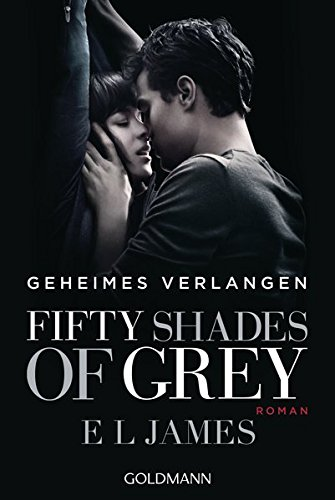 Fifty Shades of Grey  - Geheimes Verlangen: Band 1. Buch zum Film - Roman: Band 1 - Roman