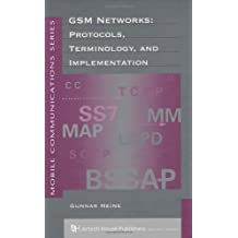 GSM Networks: Protocols, Terminology & Implementa- Tion: Protocols, Terminology and Implementation (Artech House Mobile Communications)