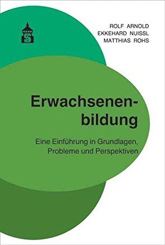 Erwachsenenbildung Der Grundlagen (Erwachsenenbildung: Eine Einführung in Grundlagen, Probleme und Perspektiven)