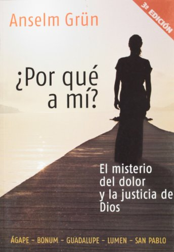 Porque a Mi? / Why Me?: El Misterio Del Dolor Y La Justicia De Dios / the Mystery of Pain and the Justice of God