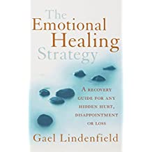 The Emotional Healing Strategy: A recovery guide for any setback, disappointment or loss by Gael Lindenfield (2008-06-05)
