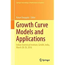 Growth Curve Models and Applications: Indian Statistical Institute, Giridih, India, March 28-29, 2016 (Springer Proceedings in Mathematics & Statistics)