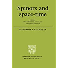 Spinors and Space-Time: Volume 1, Two-Spinor Calculus and Relativistic Fields (Cambridge Monographs on Mathematical Physics)