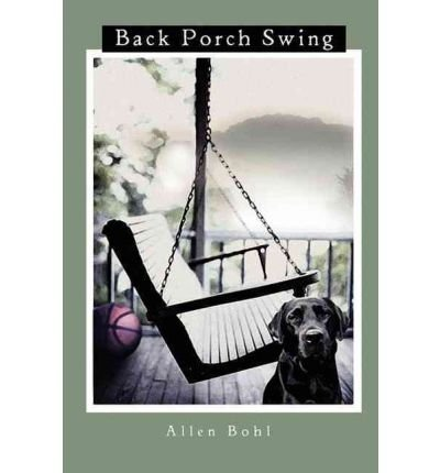 Back Porch Swing (By Bohl, Allen [ [ Back Porch Swing - IPS ] ] Dec-2005[ Paperback ])