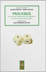 Pascasius ou comment comprendre les addictions : Suivi du Traité sur le jeu (1561)