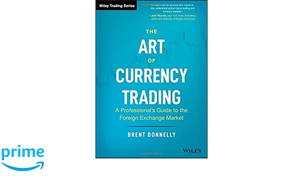 The Art of Currency Trading: A Professional's Guide to the