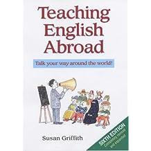 Teaching English Abroad (6th Edition) (2002) (ELT / TEFL) by Susan Griffith (2003-02-03)