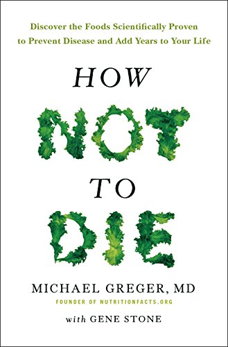 How Not To Die: Discover the foods scientifically proven to prevent and reverse disease (Air Side Edt) (Tee Monats Des)