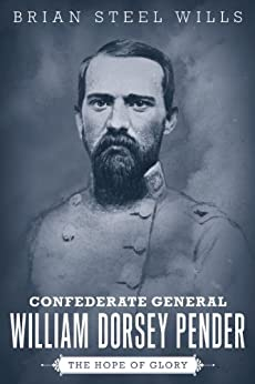Confederate General William Dorsey Pender: The Hope of Glory (Conflicting Worlds: New Dimensions of the American Civil War) by [Wills, Brian Steel]