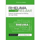 Rheuma ist heilbar: Praktische Therapiekonzepte zur Linderung oder sogar Heilung