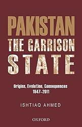 The Pakistan Garrison State: Origins, Evolution, Consequences (1947-2011)