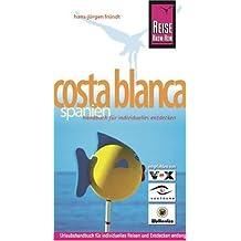 Costa Blanca - Spanien: Handbuch für individuelles Entdecken