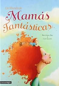 Un Mundo De Mamás Fantásticas ) par  Marta Gómez Mata