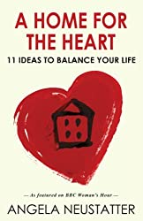 A Home for the Heart: 11 Ideas to Balance Your Life by Angela Neustatter (2012-09-27)