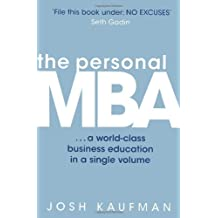 The Personal MBA: A World-Class Business Education in a Single Volume by Josh Kaufman (3-Feb-2011) Paperback