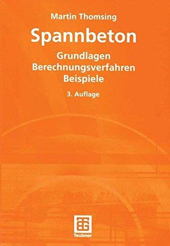 Spannbeton: Grundlagen - Berechnungsverfahren - Beispiele (German Edition)