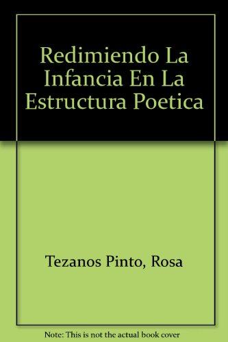 Redimiendo La Infancia En La Estructura Poetica por Rosa Tezanos Pinto