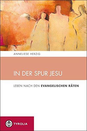 In der Spur Jesu: Leben nach den evangelischen Räten (Spiritualität und Seelsorge)