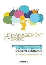 Le Management Hybride - Mettre le leadership au service de l'intelligence collective de Vincent Lenhardt