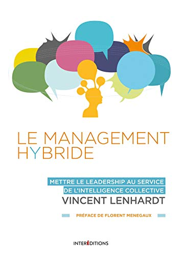 Le Management Hybride - Mettre le leadership au service de l'intelligence collective par Vincent Lenhardt