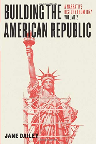 Building the American Republic, Volume 2: A Narrative History from 1877 (1700 Dollar)