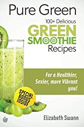 Pure Green: 100+ Delicious Green Smoothie Recipes: Volume 1 (Green Smoothies)