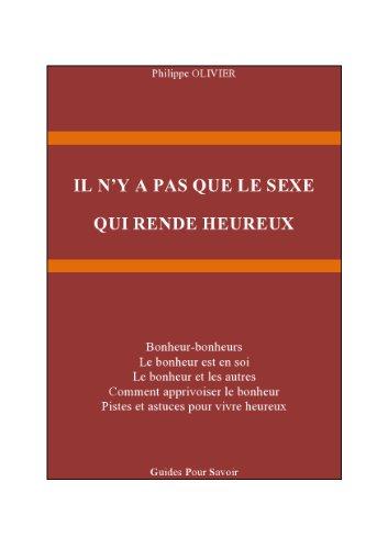 IL N'Y A PAS QUE LE SEXE QUI RENDE HEUREUX par PHILIPPE OLIVIER