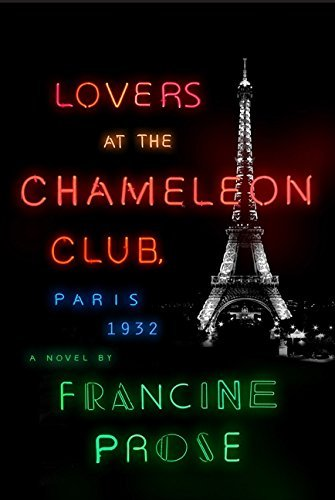 Lovers at the Chameleon Club, Paris 1932: A Novel by Francine Prose (2014-04-22) -