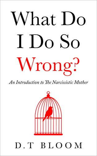 What Do I Do So Wrong?: An Introduction to the Narcissistic Mother (English Edition)