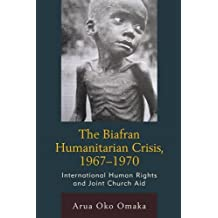 The Biafran Humanitarian Crisis, 1967-1970: International Human Rights and Joint Church Aid (Law, Culture, and the Humanities Series)