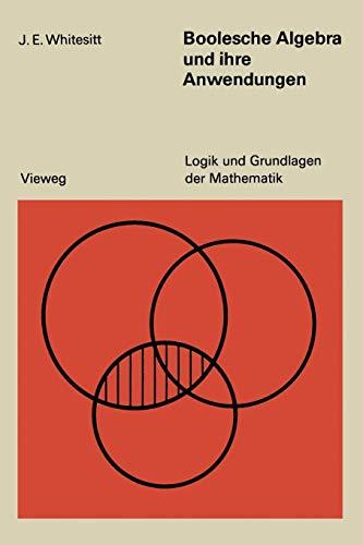 Boolesche Algebra und ihre Anwendungen (Logik und Grundlagen der Mathematik, Band 3)