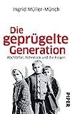 Die geprügelte Generation: Kochlöffel, Rohrstock und die Folgen - Ingrid Müller-Münch