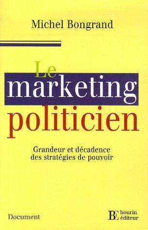 Le marketing politicien : Grandeur et décadence des stratégies de pouvoir par  Michel Bongrand, Gérard Spitéri