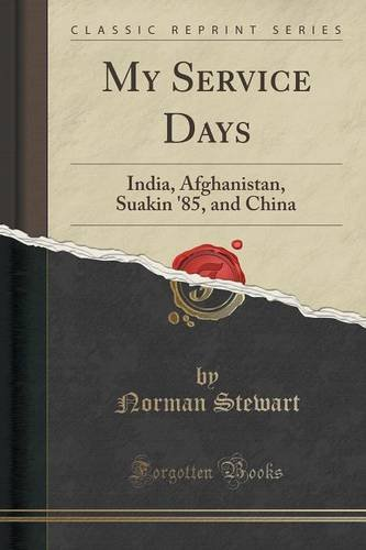 My Service Days: India, Afghanistan, Suakin '85, and China (Classic Reprint)