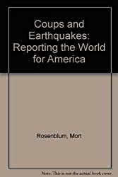 Coups and Earthquakes: Reporting the World for America by Mort Rosenblum (1979-11-29)