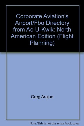 Corporate Aviation's Airport/Fbo Directory from Ac-U-Kwik: North American Edition (Flight Planning)