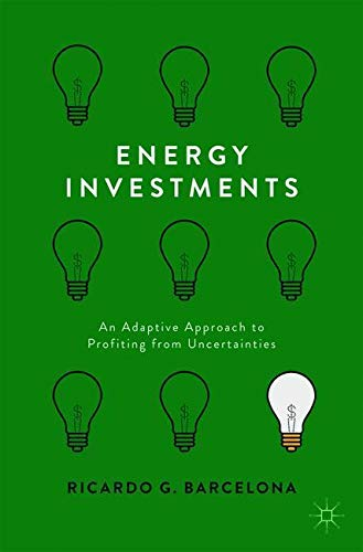 Energy Investments: An Adaptive Approach to Profiting from Uncertainties por Ricardo G. Barcelona