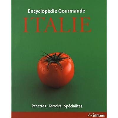 Encyclopédie gourmande Italie : Recettes, terroirs, spécialités