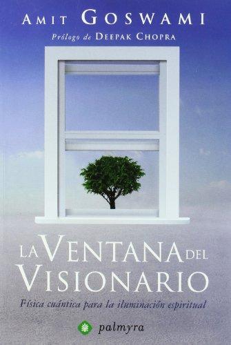 Ventana Del Visionario, La (Nuevo Paradigma (palmyra)) por Amit Goswami