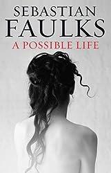 A Possible Life by Sebastian Faulks (2012-09-13)