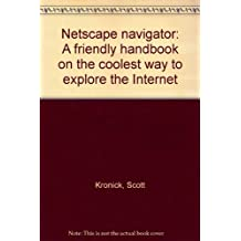 Netscape navigator: A friendly handbook on the coolest way to explore the Internet