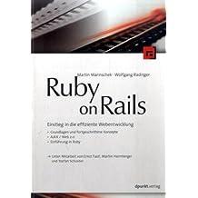Ruby on Rails: Einstieg in die effiziente Webentwicklung -Grundlagen und fortgeschrittene Konzepte -Ajax / Web 2.0 -Einführung in Ruby