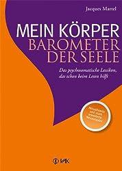 Mein Körper - Barometer der Seele: Das psychosomatische Lexikon, das schon beim Lesen hilft